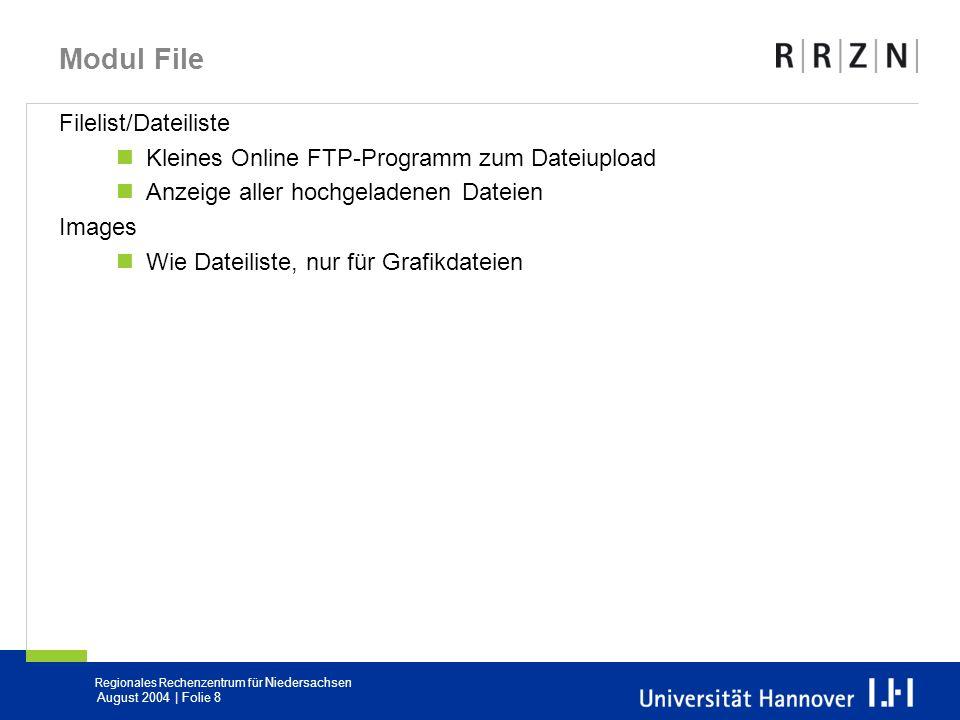 Regionales Rechenzentrum für Niedersachsen August 2004 | Folie 8 Modul File Filelist/Dateiliste Kleines Online FTP-Programm zum Dateiupload Anzeige al