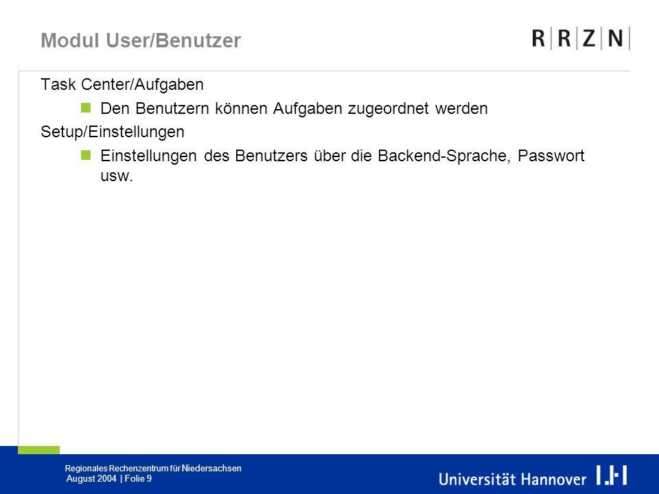 Regionales Rechenzentrum für Niedersachsen August 2004 | Folie 9 Modul User/Benutzer Task Center/Aufgaben Den Benutzern können Aufgaben zugeordnet wer