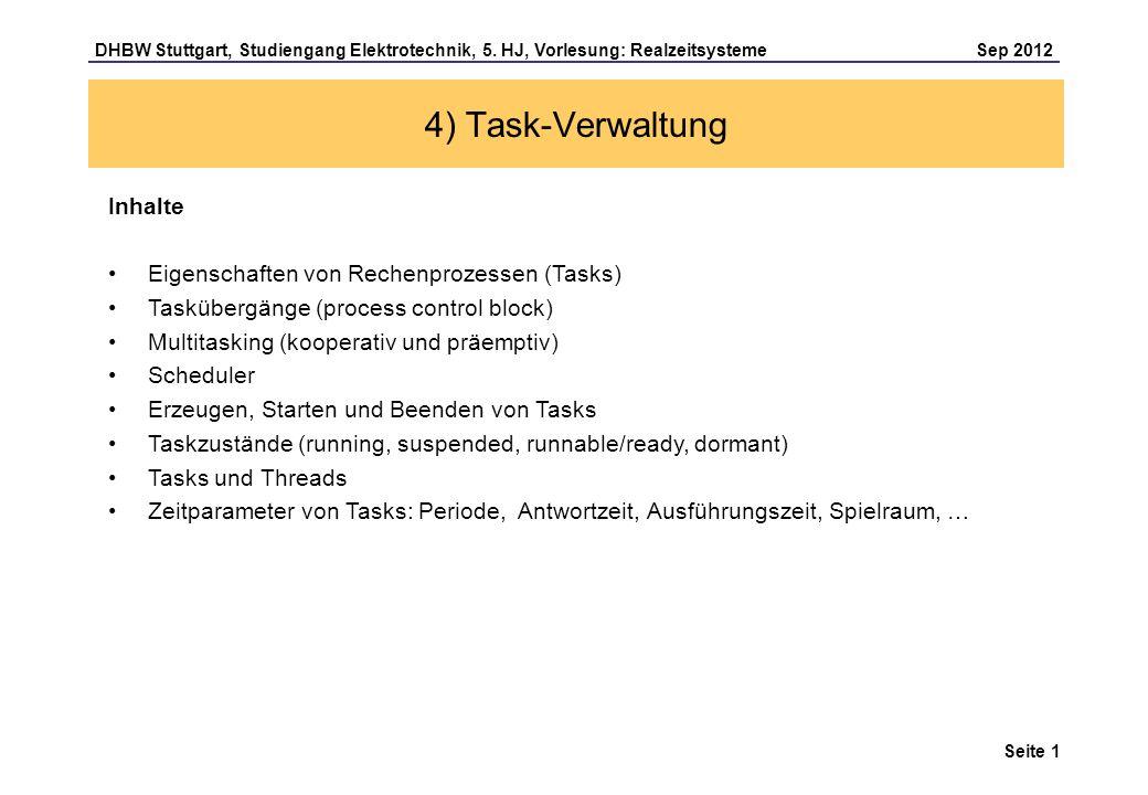 Seite 1 DHBW Stuttgart, Studiengang Elektrotechnik, 5. HJ, Vorlesung: Realzeitsysteme Sep 2012 4) Task-Verwaltung Inhalte Eigenschaften von Rechenproz