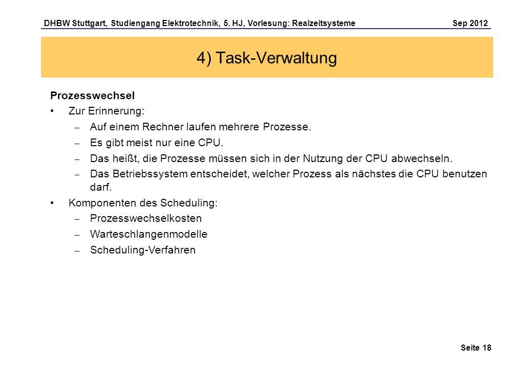 Seite 18 DHBW Stuttgart, Studiengang Elektrotechnik, 5. HJ, Vorlesung: Realzeitsysteme Sep 2012 4) Task-Verwaltung Prozesswechsel Zur Erinnerung: – Au