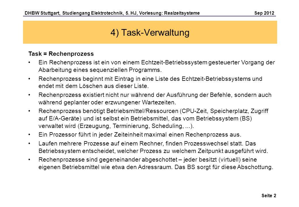 Seite 2 DHBW Stuttgart, Studiengang Elektrotechnik, 5. HJ, Vorlesung: Realzeitsysteme Sep 2012 4) Task-Verwaltung Task = Rechenprozess Ein Rechenproze