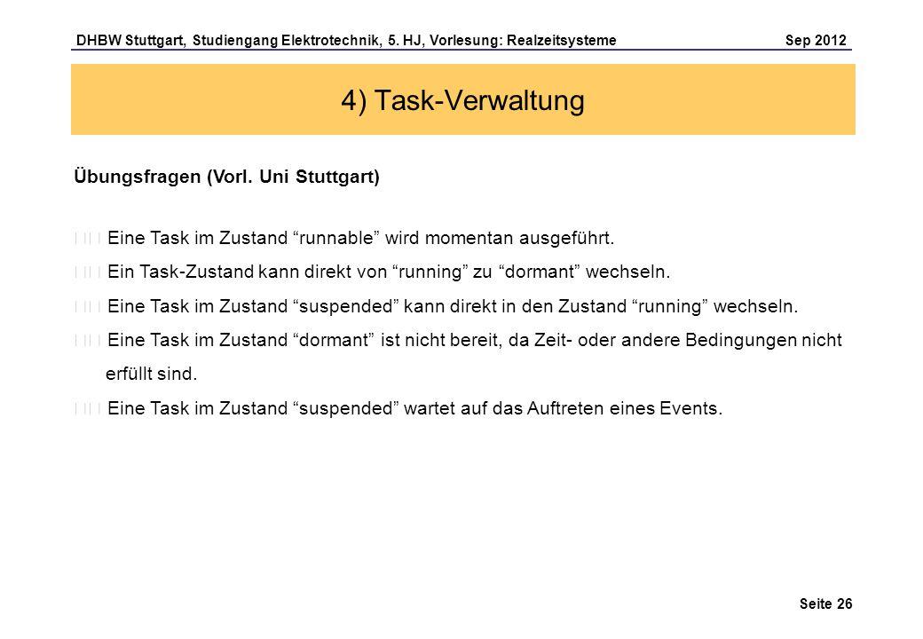Seite 26 DHBW Stuttgart, Studiengang Elektrotechnik, 5. HJ, Vorlesung: Realzeitsysteme Sep 2012 4) Task-Verwaltung Übungsfragen (Vorl. Uni Stuttgart)