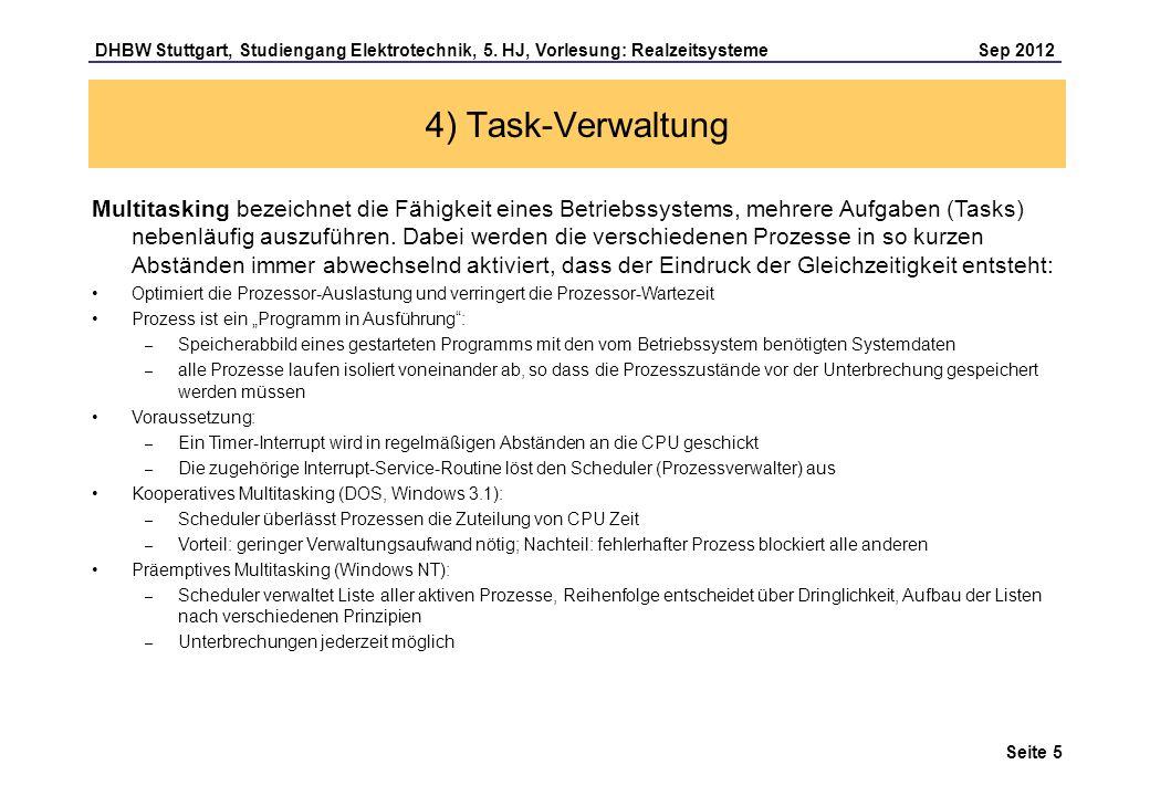 Seite 5 DHBW Stuttgart, Studiengang Elektrotechnik, 5. HJ, Vorlesung: Realzeitsysteme Sep 2012 4) Task-Verwaltung Multitasking bezeichnet die Fähigkei