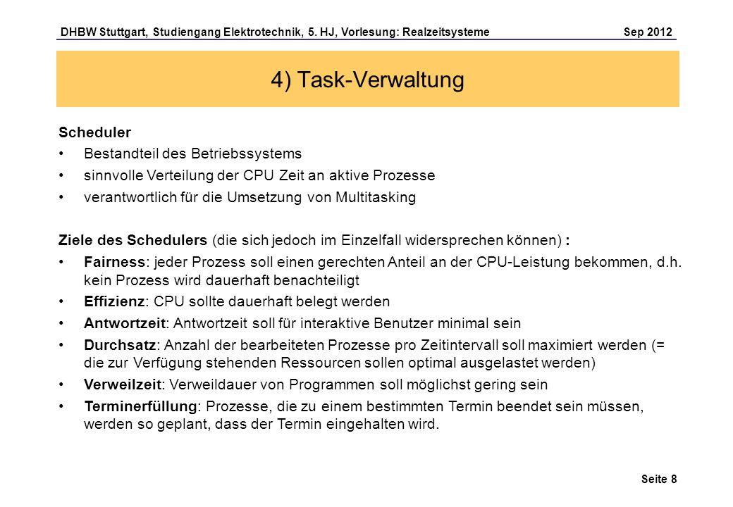 Seite 8 DHBW Stuttgart, Studiengang Elektrotechnik, 5. HJ, Vorlesung: Realzeitsysteme Sep 2012 4) Task-Verwaltung Scheduler Bestandteil des Betriebssy