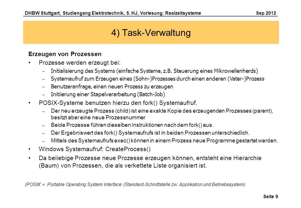 Seite 9 DHBW Stuttgart, Studiengang Elektrotechnik, 5. HJ, Vorlesung: Realzeitsysteme Sep 2012 4) Task-Verwaltung Erzeugen von Prozessen Prozesse werd
