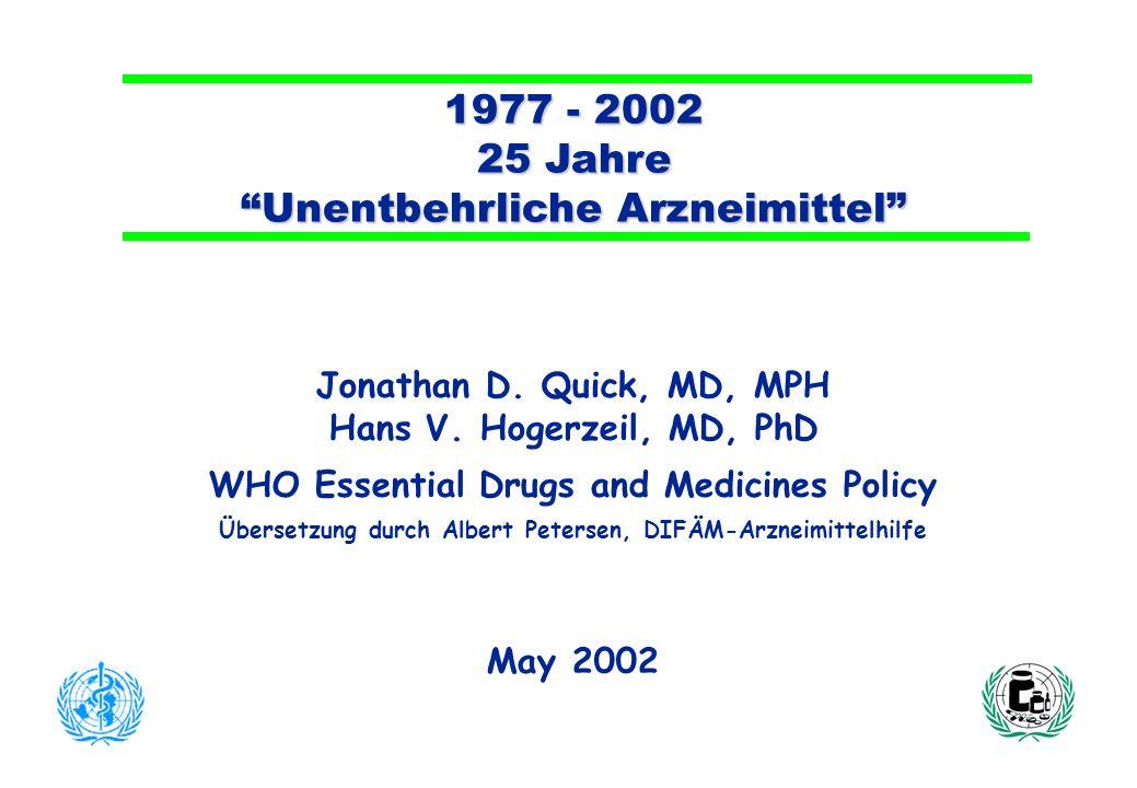 25 years 2 WHO Department Essential Drugs and Medicines Policy, May 2002 Übersicht der Präsentation n Erreichtes 1977 - 2002 n Unerledigte Punkte n Die Auswahl der Unentbehrlichen Arzneimittel n Zukunftsorientierte Entwicklungen n Zusammenfassung Übersicht