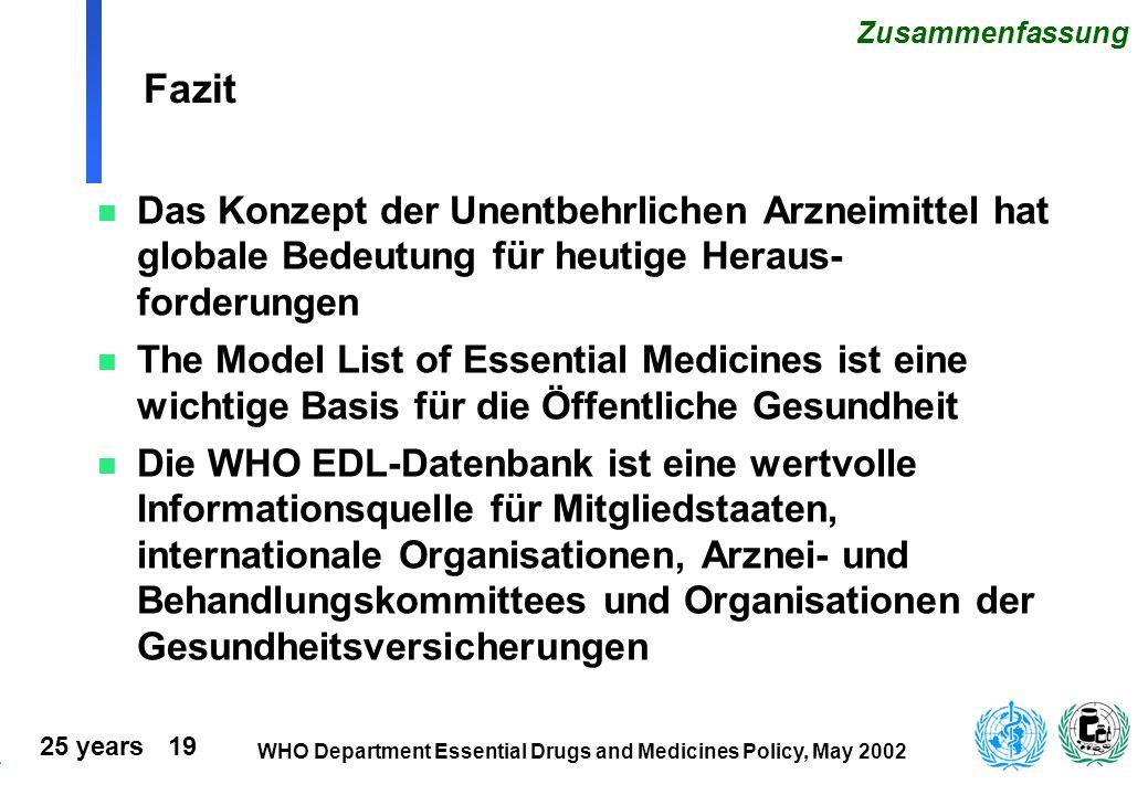 25 years 19 WHO Department Essential Drugs and Medicines Policy, May 2002 Fazit n Das Konzept der Unentbehrlichen Arzneimittel hat globale Bedeutung f