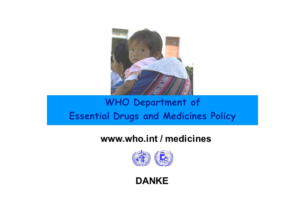 WHO Department of Essential Drugs and Medicines Policy DANKE www.who.int / medicines