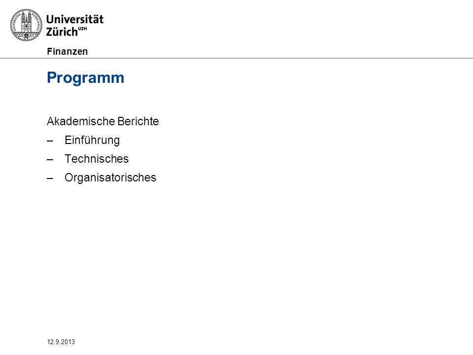Finanzen 12.9.2013 Einführung –Funktion der Akademischen Berichte –Inhalt, Struktur –Schnittstellen –Termine –Dokumentation