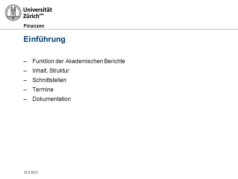 Finanzen 12.9.2013 Funktion der Akademischen Berichte –Rechenschaftsablage –Führungsinformationen –Grundlage für Evaluationsbericht