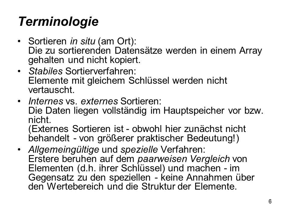 6 Terminologie Sortieren in situ (am Ort): Die zu sortierenden Datensätze werden in einem Array gehalten und nicht kopiert. Stabiles Sortierverfahren:
