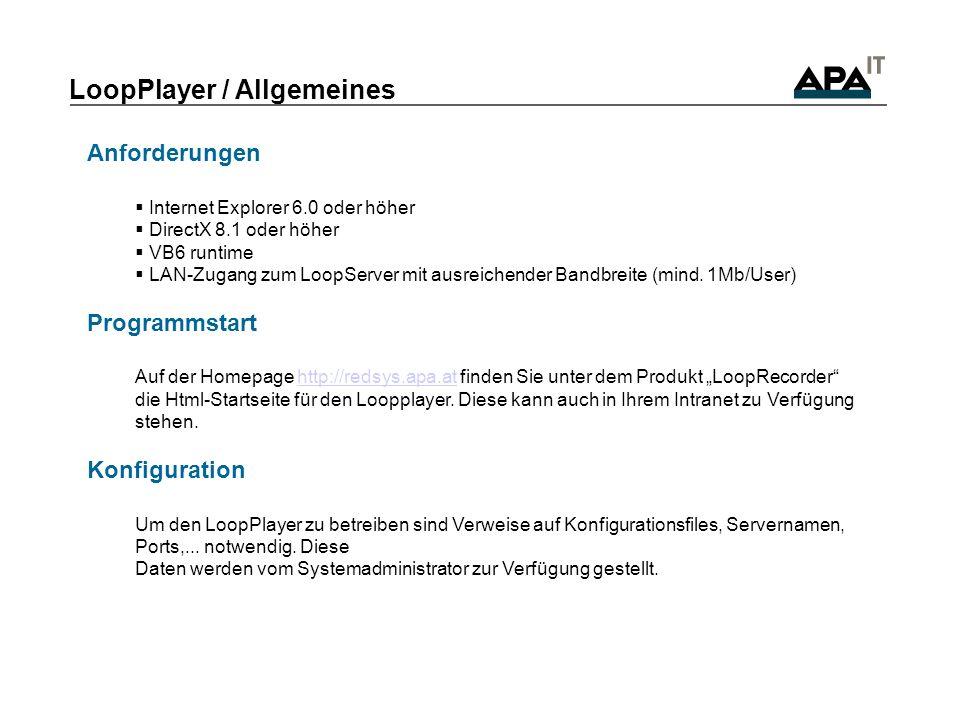 LoopPlayer / Allgemeines Anforderungen Internet Explorer 6.0 oder höher DirectX 8.1 oder höher VB6 runtime LAN-Zugang zum LoopServer mit ausreichender