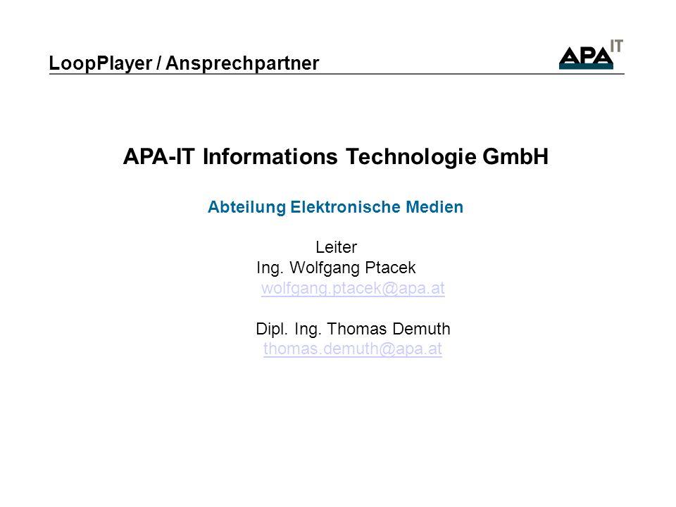 LoopPlayer / Ansprechpartner APA-IT Informations Technologie GmbH Abteilung Elektronische Medien Leiter Ing. Wolfgang Ptacek wolfgang.ptacek@apa.at Di