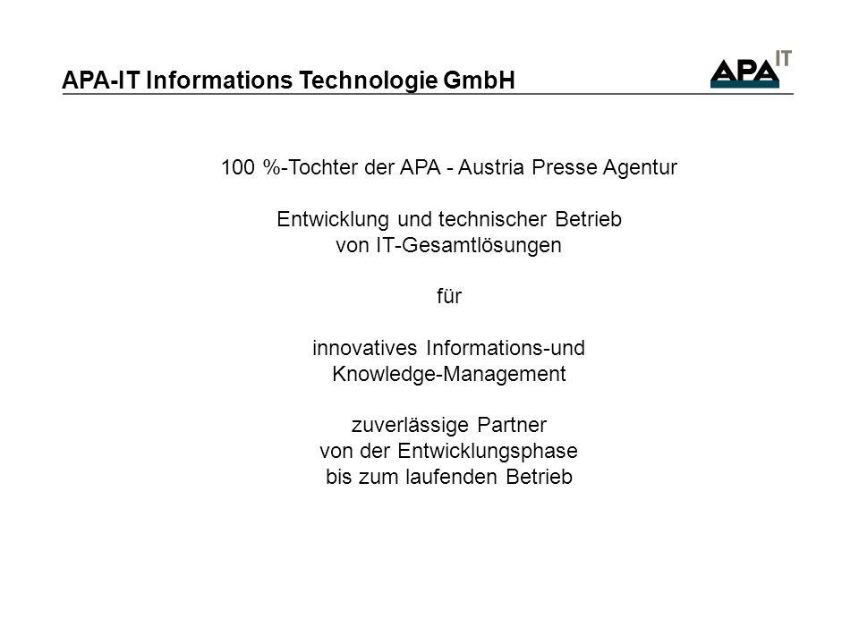 100 %-Tochter der APA - Austria Presse Agentur Entwicklung und technischer Betrieb von IT-Gesamtlösungen für innovatives Informations-und Knowledge-Ma