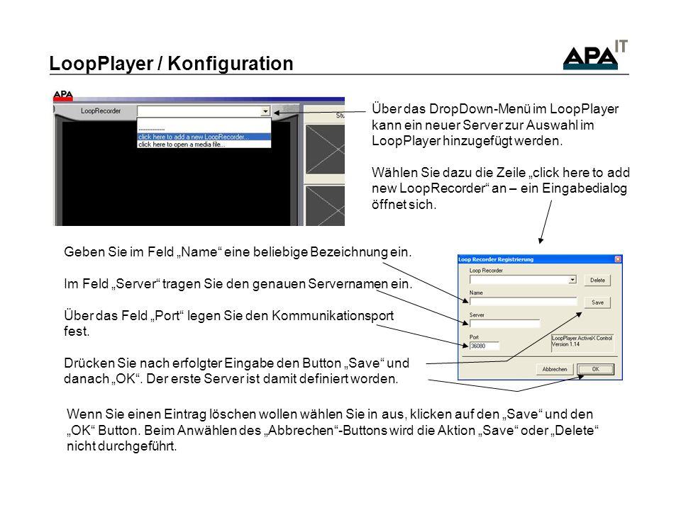 LoopPlayer / Konfiguration Über das DropDown-Menü im LoopPlayer kann ein neuer Server zur Auswahl im LoopPlayer hinzugefügt werden.