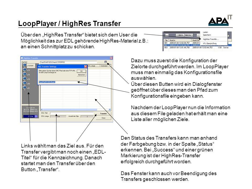 LoopPlayer / HighRes Transfer Über den HighRes Transfer bietet sich dem User die Möglichkeit das zur EDL gehörende HighRes-Material z.B.: an einen Schnittplatz zu schicken.