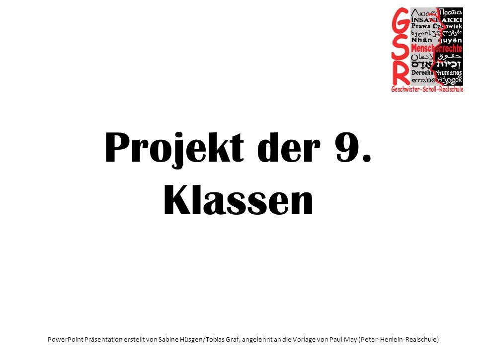 Projekt der 9. Klassen PowerPoint Präsentation erstellt von Sabine Hüsgen/Tobias Graf, angelehnt an die Vorlage von Paul May (Peter-Henlein-Realschule