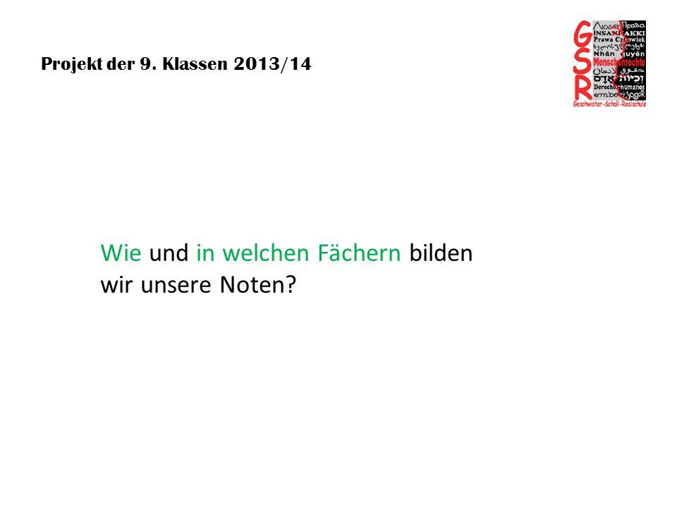 Projekt der 9. Klassen 2013/14 Wie und in welchen Fächern bilden wir unsere Noten?