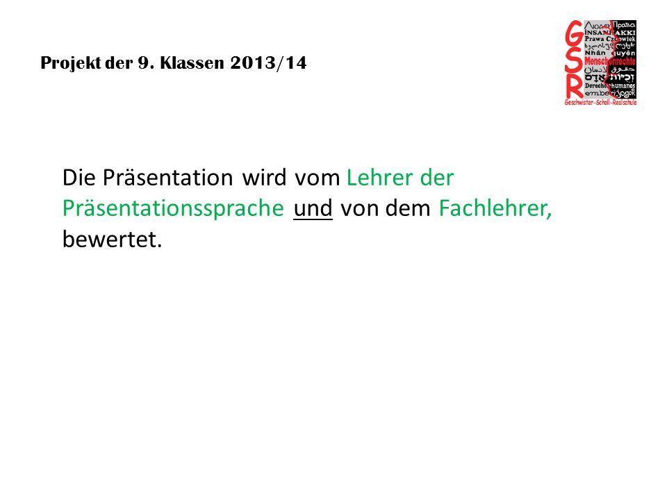 Projekt der 9. Klassen 2013/14 Die Präsentation wird vom Lehrer der Präsentationssprache und von dem Fachlehrer, bewertet.