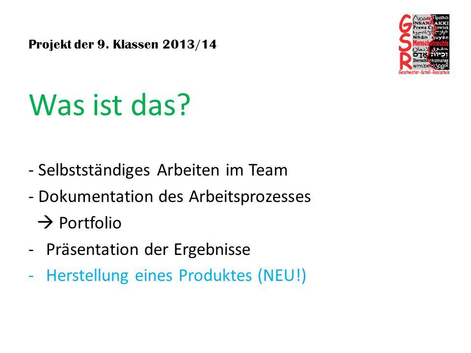 Projekt der 9. Klassen 2013/14 Was ist das? - Selbstständiges Arbeiten im Team - Dokumentation des Arbeitsprozesses Portfolio -Präsentation der Ergebn