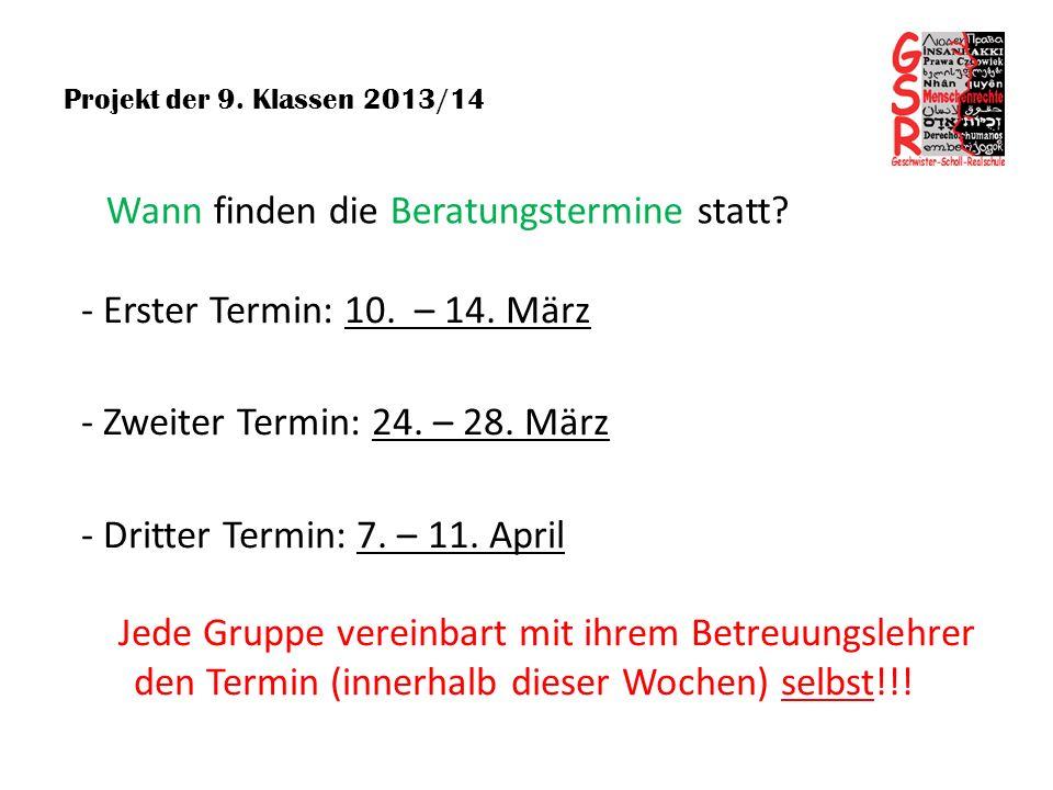 Projekt der 9. Klassen 2013/14 Wann finden die Beratungstermine statt? - Erster Termin: 10. – 14. März - Zweiter Termin: 24. – 28. März - Dritter Term