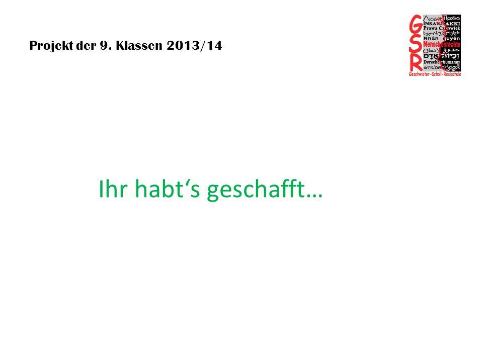 Projekt der 9. Klassen 2013/14 Ihr habts geschafft…