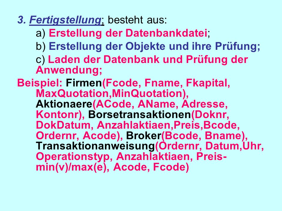 3. Fertigstellung; besteht aus: a) Erstellung der Datenbankdatei; b) Erstellung der Objekte und ihre Prüfung; c) Laden der Datenbank und Prüfung der A
