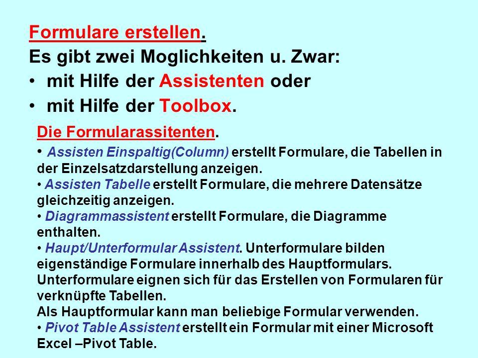 Formulare erstellen. Es gibt zwei Moglichkeiten u. Zwar: mit Hilfe der Assistenten oder mit Hilfe der Toolbox. Die Formularassitenten. Assisten Einspa