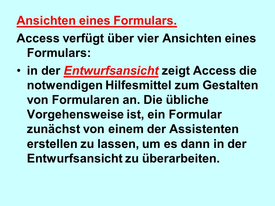 Ansichten eines Formulars. Access verfügt über vier Ansichten eines Formulars: in der Entwurfsansicht zeigt Access die notwendigen Hilfesmittel zum Ge
