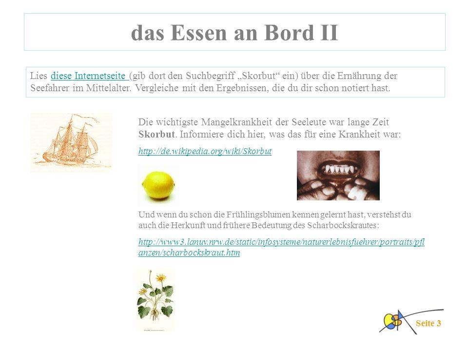 das Essen an Bord II Seite 3 Lies diese Internetseite (gib dort den Suchbegriff Skorbut ein) über die Ernährung der Seefahrer im Mittelalter. Vergleic