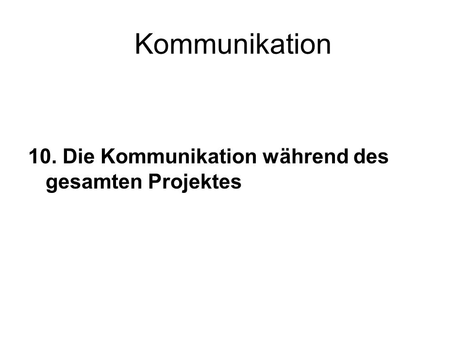 Kommunikation 10. Die Kommunikation während des gesamten Projektes