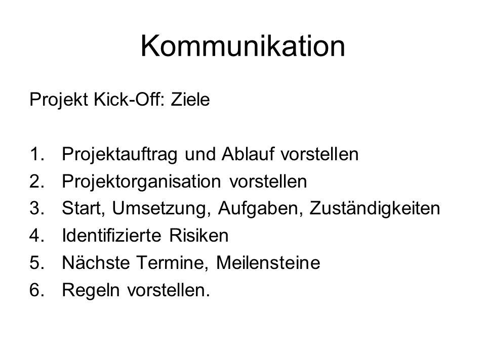 Kommunikation Projekt Kick-Off: Ziele 1.Projektauftrag und Ablauf vorstellen 2.Projektorganisation vorstellen 3.Start, Umsetzung, Aufgaben, Zuständigk