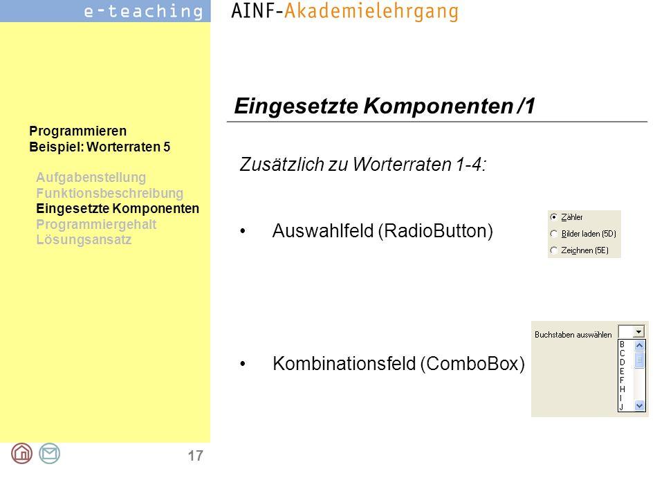 17 Programmieren Beispiel: Worterraten 5 Aufgabenstellung Funktionsbeschreibung Eingesetzte Komponenten Programmiergehalt Lösungsansatz Eingesetzte Ko