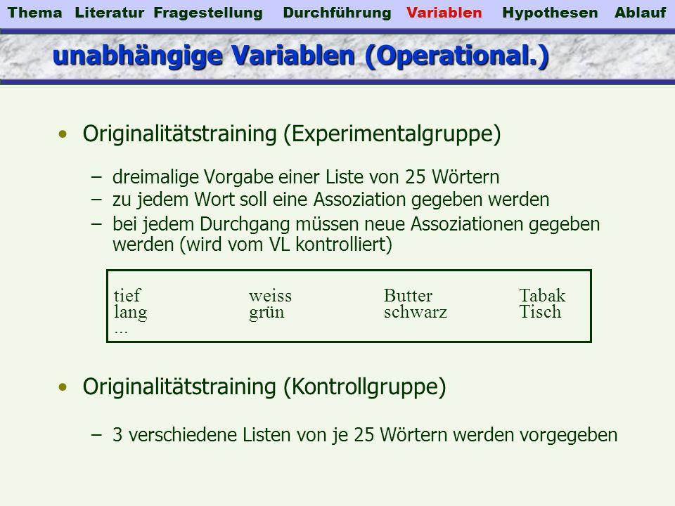 unabhängige Variablen (Operational.) Originalitätstraining (Experimentalgruppe) –dreimalige Vorgabe einer Liste von 25 Wörtern –zu jedem Wort soll ein