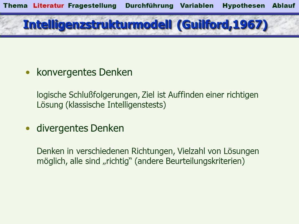Intelligenzstrukturmodell (Guilford,1967) konvergentes Denken logische Schlußfolgerungen, Ziel ist Auffinden einer richtigen Lösung (klassische Intell