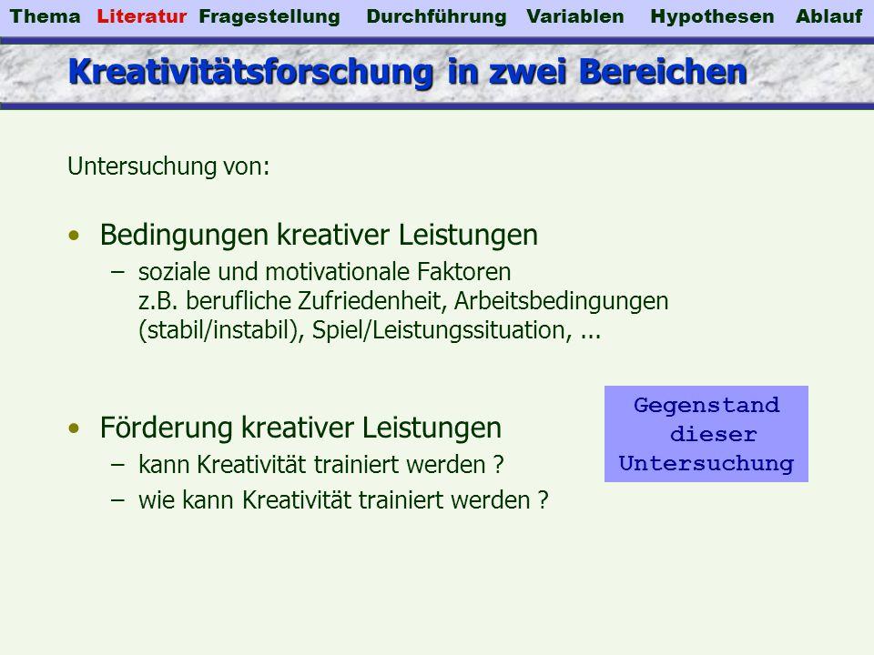 Kreativitätsforschung in zwei Bereichen Untersuchung von: Bedingungen kreativer Leistungen –soziale und motivationale Faktoren z.B. berufliche Zufried
