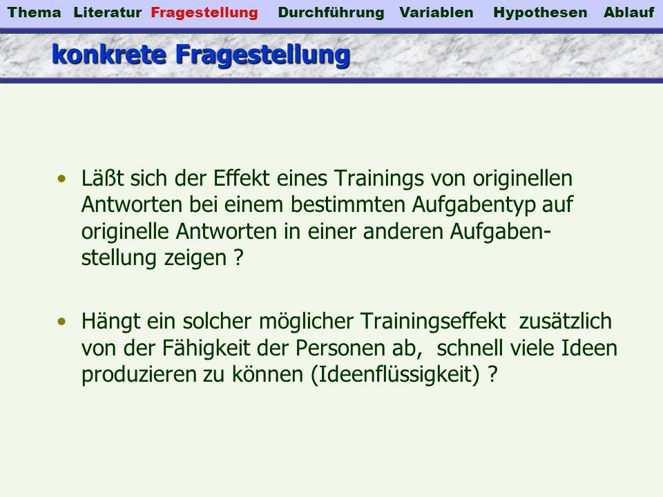konkrete Fragestellung Läßt sich der Effekt eines Trainings von originellen Antworten bei einem bestimmten Aufgabentyp auf originelle Antworten in ein