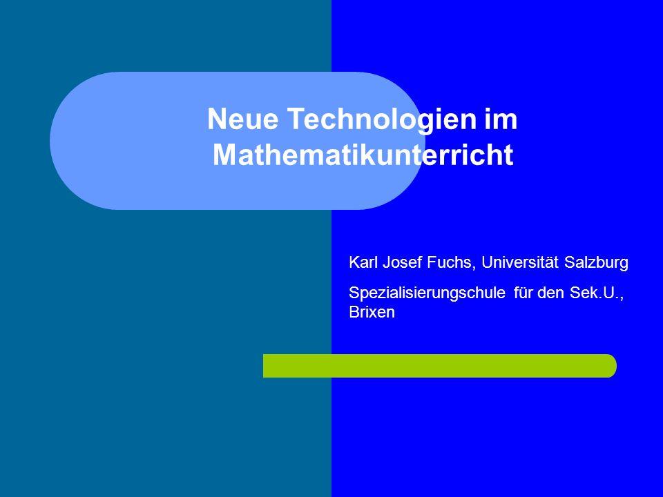 Neue Technologien im Mathematikunterricht Karl Josef Fuchs, Universität Salzburg Spezialisierungschule für den Sek.U., Brixen