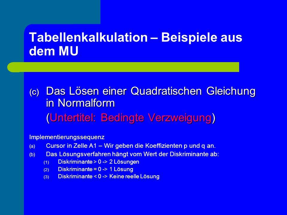 Tabellenkalkulation – Beispiele aus dem MU (c) Das Lösen einer Quadratischen Gleichung in Normalform (Untertitel: Bedingte Verzweigung) Implementierun