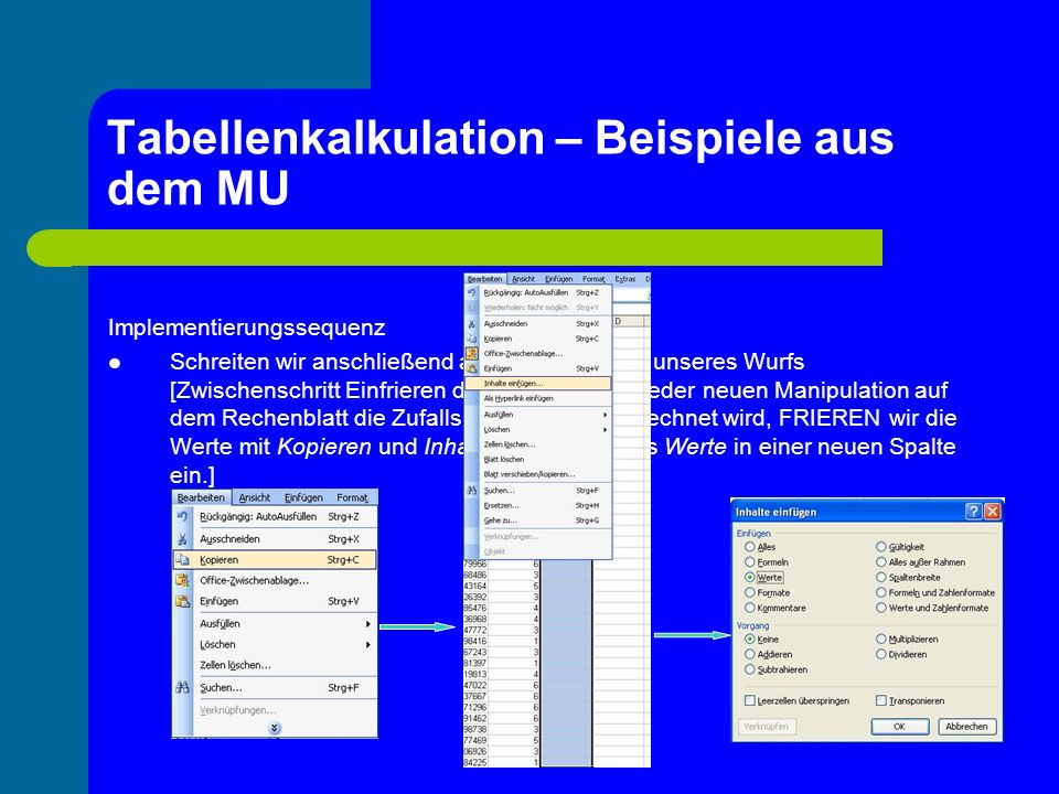 Tabellenkalkulation – Beispiele aus dem MU Implementierungssequenz Schreiten wir anschließend an das Auswerten unseres Wurfs [Zwischenschritt Einfrier
