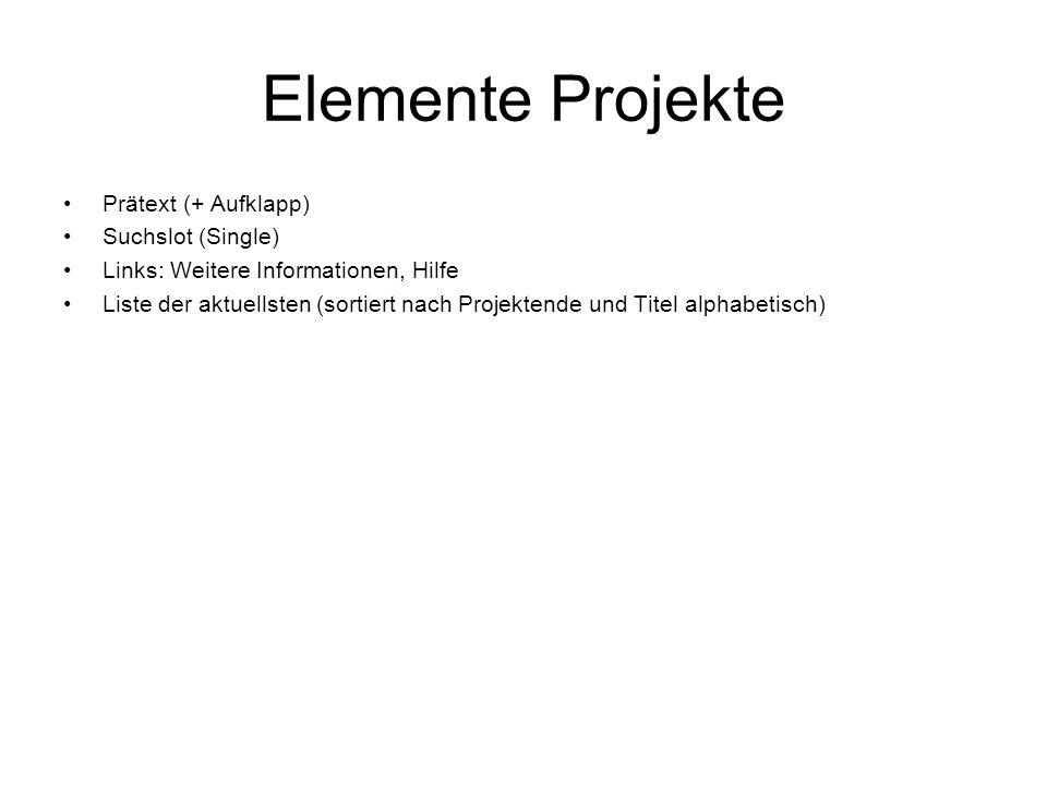 Elemente Projekte Prätext (+ Aufklapp) Suchslot (Single) Links: Weitere Informationen, Hilfe Liste der aktuellsten (sortiert nach Projektende und Tite