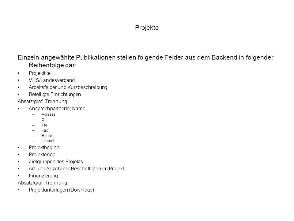 Projekte Einzeln angewählte Publikationen stellen folgende Felder aus dem Backend in folgender Reihenfolge dar: Projekttitel VHS/Landesverband Arbeits