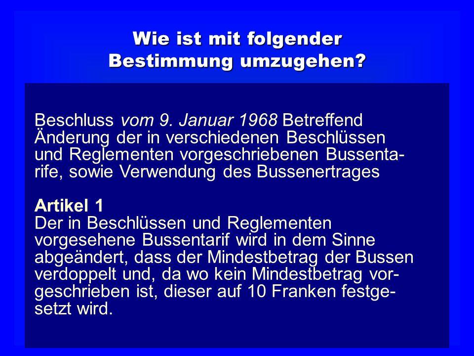 Wie ist mit folgender Bestimmung umzugehen? Beschluss vom 9. Januar 1968 Betreffend Änderung der in verschiedenen Beschlüssen und Reglementen vorgesch