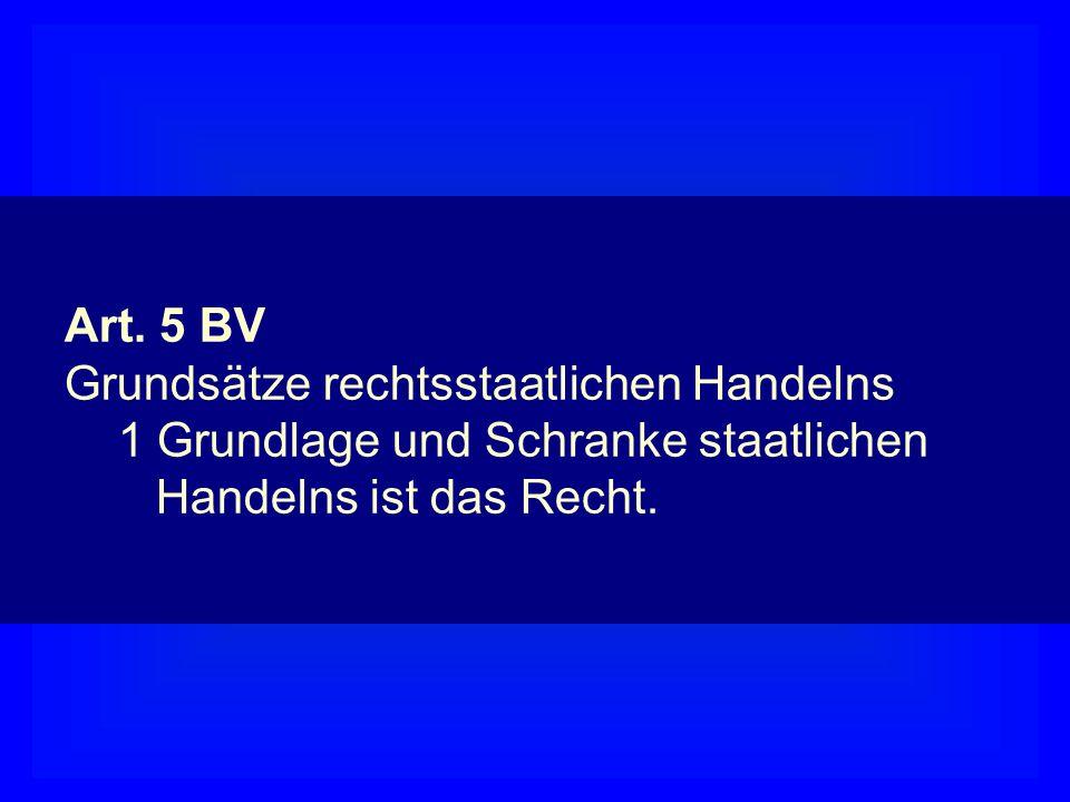 Rechtsquellen Art. 5 BV Grundsätze rechtsstaatlichen Handelns 1 Grundlage und Schranke staatlichen Handelns ist das Recht.