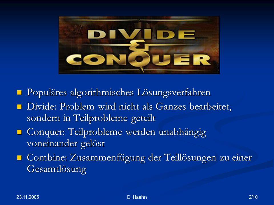 23.11.2005 2/10D. Haehn Populäres algorithmisches Lösungsverfahren Populäres algorithmisches Lösungsverfahren Divide: Problem wird nicht als Ganzes be