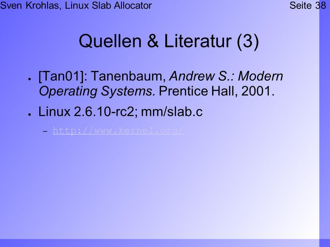 Sven Krohlas, Linux Slab AllocatorSeite 38 Quellen & Literatur (3) [Tan01]: Tanenbaum, Andrew S.: Modern Operating Systems.