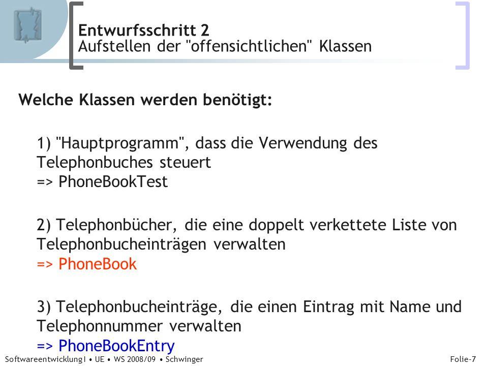 Abteilung für Telekooperation Folie-28 Softwareentwicklung I UE WS 2008/09 Schwinger class PhoneBook { … boolean update(String aName, String aPhoneNumber) { PhoneBookEntry anEntry = find(aName); if (anEntry != null) { anEntry.phoneNumber = aPhoneNumber; // konnte man auch in PhoneBookEntry machen lassen return true; } else { return false; } } void print() { IO.writeLn( The Phone Book: + name); if (head == null) { IO.write( \n is emtpy! ); } else { PhoneBookEntry anEntry = head; for (int i = 1;anEntry != null; i++) { IO.write( \n + i + ) ); anEntry.print(); anEntry = anEntry.next; } } IO.write( \n ); } ….