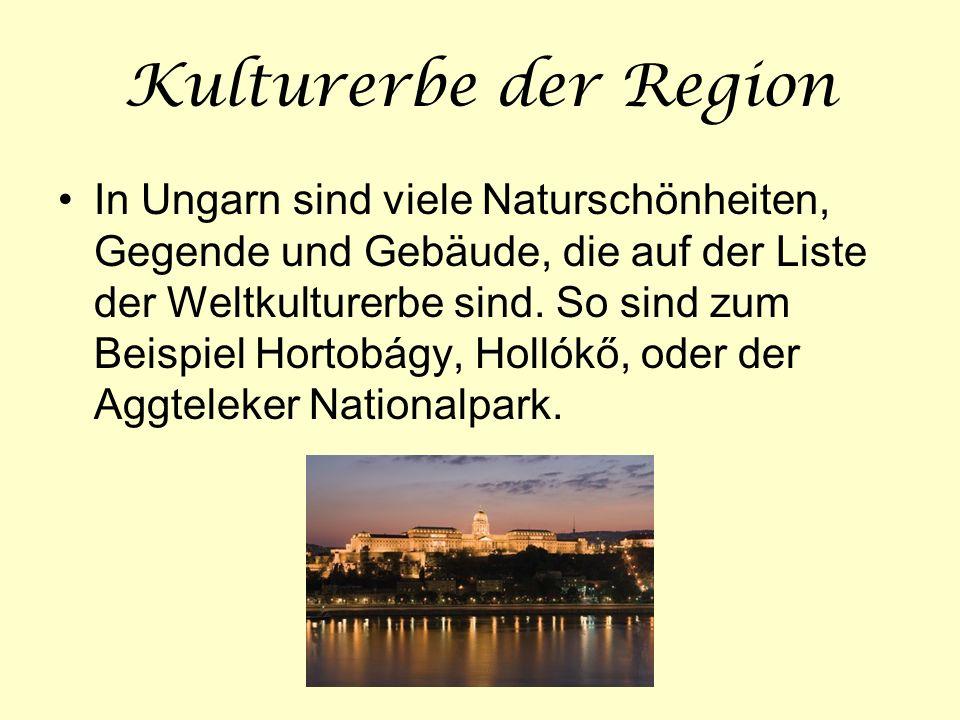 Kulturerbe der Region In Ungarn sind viele Naturschönheiten, Gegende und Gebäude, die auf der Liste der Weltkulturerbe sind. So sind zum Beispiel Hort