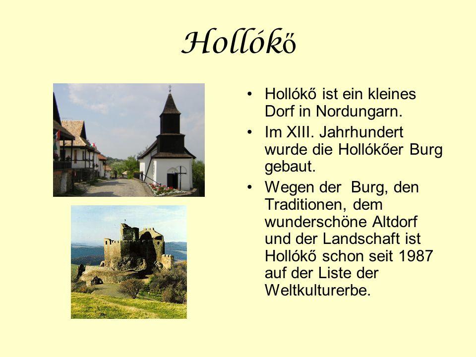 Hollók ő Hollókő ist ein kleines Dorf in Nordungarn. Im XIII. Jahrhundert wurde die Hollókőer Burg gebaut. Wegen der Burg, den Traditionen, dem wunder