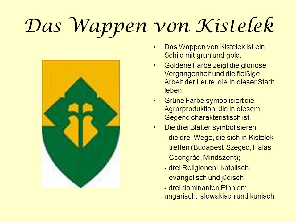Das Wappen von Kistelek Das Wappen von Kistelek ist ein Schild mit grün und gold. Goldene Farbe zeigt die gloriose Vergangenheit und die fleißige Arbe